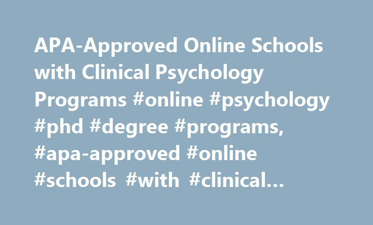 APA-Approved Online Schools with Clinical Psychology Programs #online # psychology #phd #