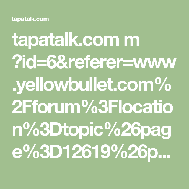 tapatalk.com m ?id=6&referer=www.yellowbullet.com%2Fforum%3Flocation%3Dtopic%26page%3D12619%26perpage%3D15%26fid%3D11%26tid%3D187856