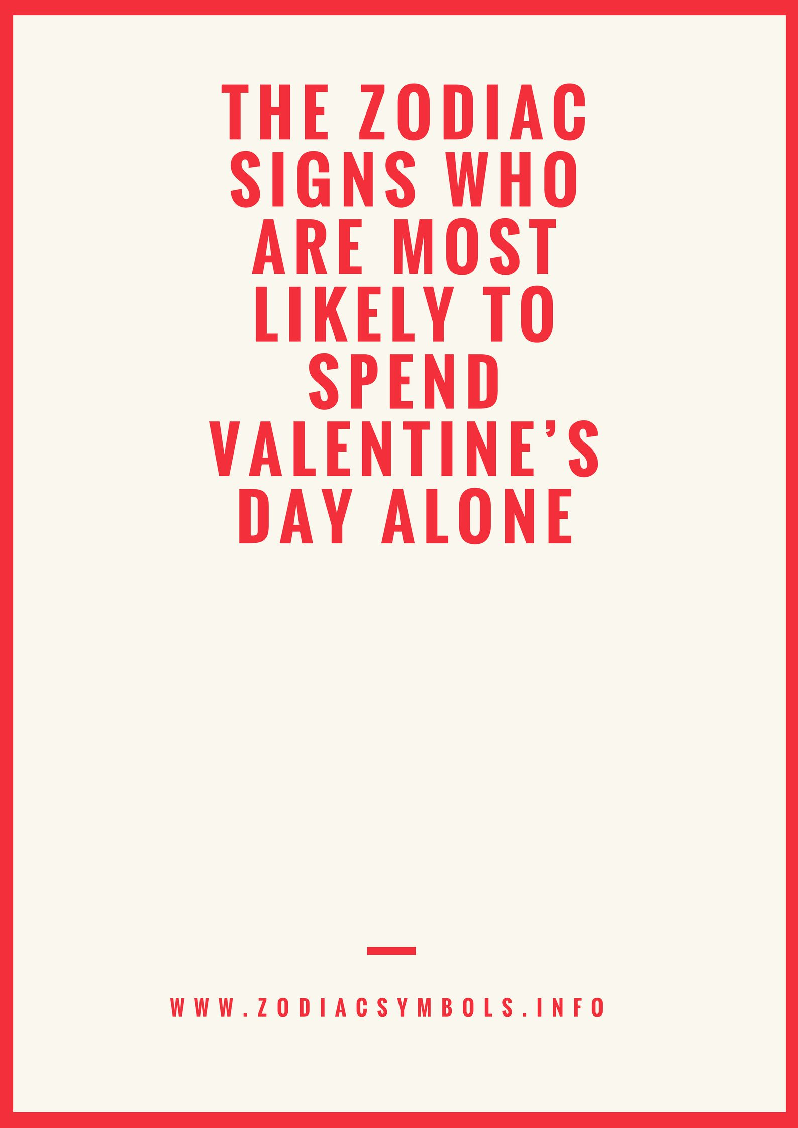 The Zodiac Signs Who Are Most Likely To Spend Valentine S Day Alone