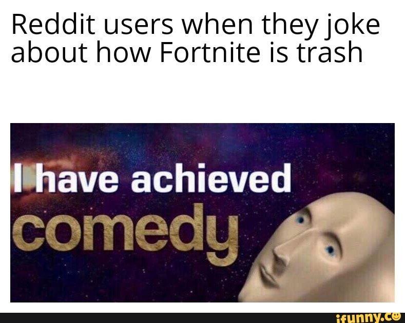 Reddit Users When Theyjoke About How Fortnite Is Trash Ifunny Fortnite Popular Memes Memes