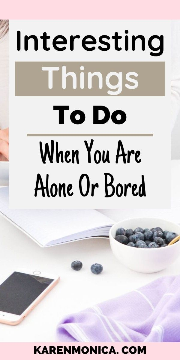 Things To Do When You Are Bored