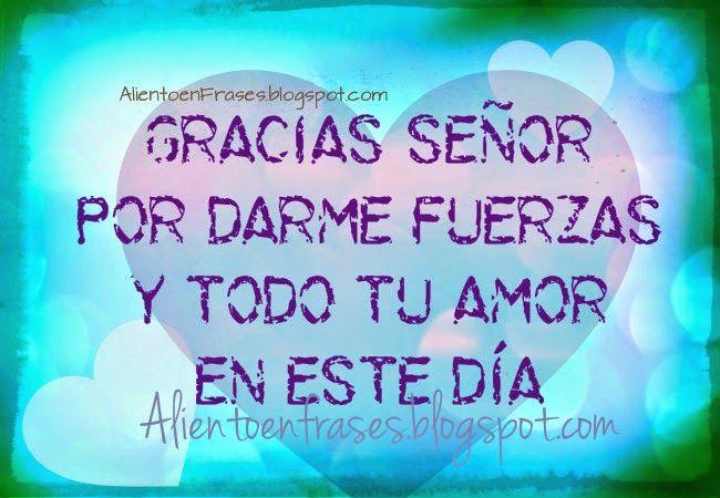 Gracias Senor Por Este Dia Por Tu Amor Aliento En Frases Dios