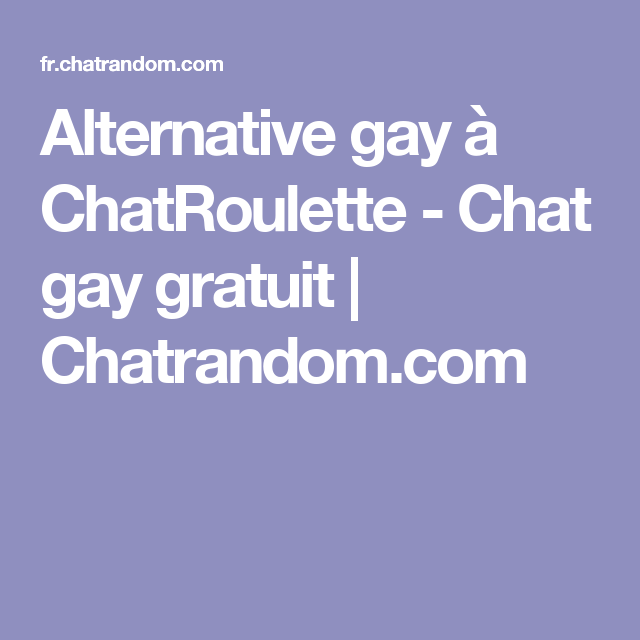 Alternative Gay A Chatroulette Chat Gay Gratuit Chatrandom Com