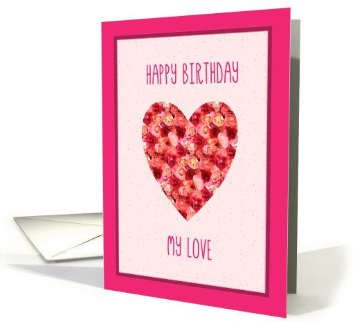 Happy Birthday My Love Heart With Roses Card Birthday Paper