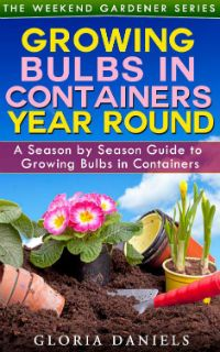 Kindle Free Days:  Mar 19 – 20      ~~ Growing Bulbs in Containers  ~~ A Season by Season Guide to Growing Bulbs in Containers