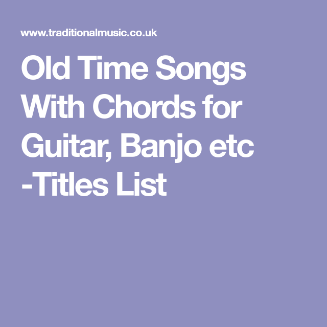 Old Time Songs With Chords for Guitar, Banjo etc -Titles List ...