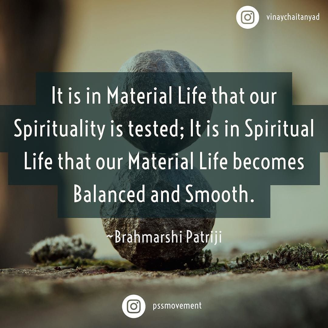 Spiritual Life Quotes It Is In Material Life That Our Spirituality Is Tested It Is In