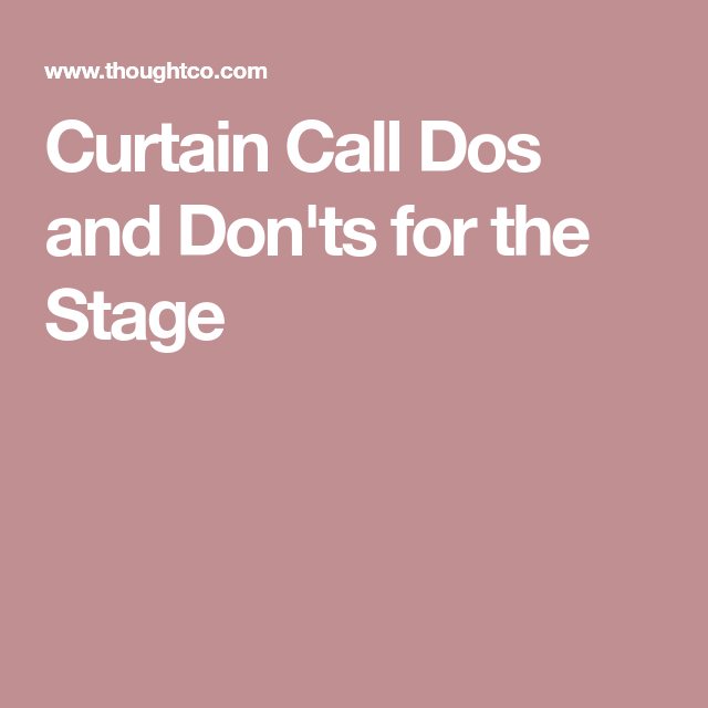 Curtain Call Dos And Don Ts For The Stage Curtain Call Curtains