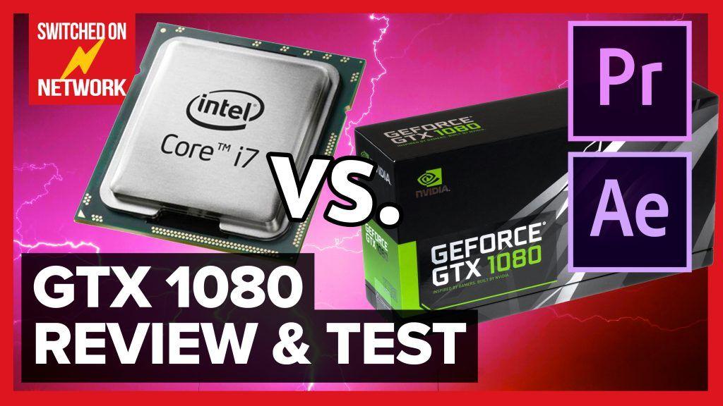 Nvidia Gtx 1080 Video Editing Review Comparison Gpu Vs Cpu In