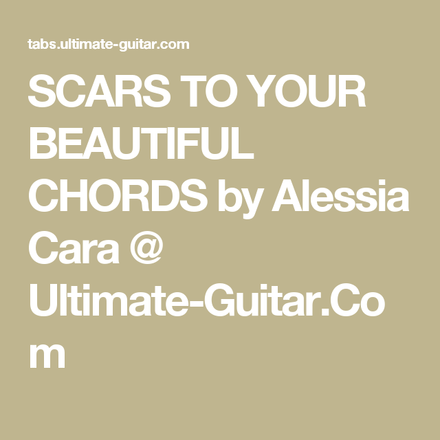 SCARS TO YOUR BEAUTIFUL CHORDS by Alessia Cara @ Ultimate-Guitar.Com ...