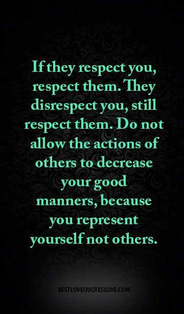 If They Respect You Respect Them They Disrespect You Still