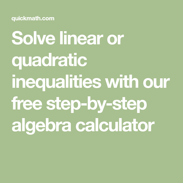 Solve Linear Or Quadratic Inequalities With Our Free Step By Step Algebra Calculator Math Problem Solver Algebra Calculator Quadratics