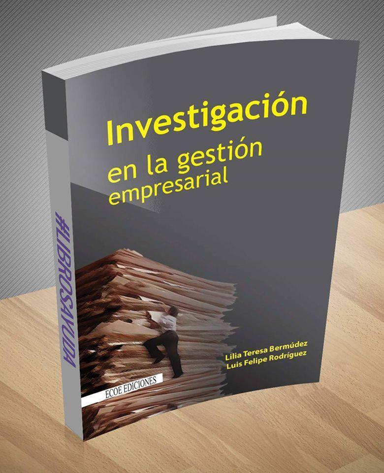 Investigacion En La Gestion Empresarial Lilia Bermudez Ebook Pdf Http Gestion Empresarial Libros Universitarios Libros De Economia
