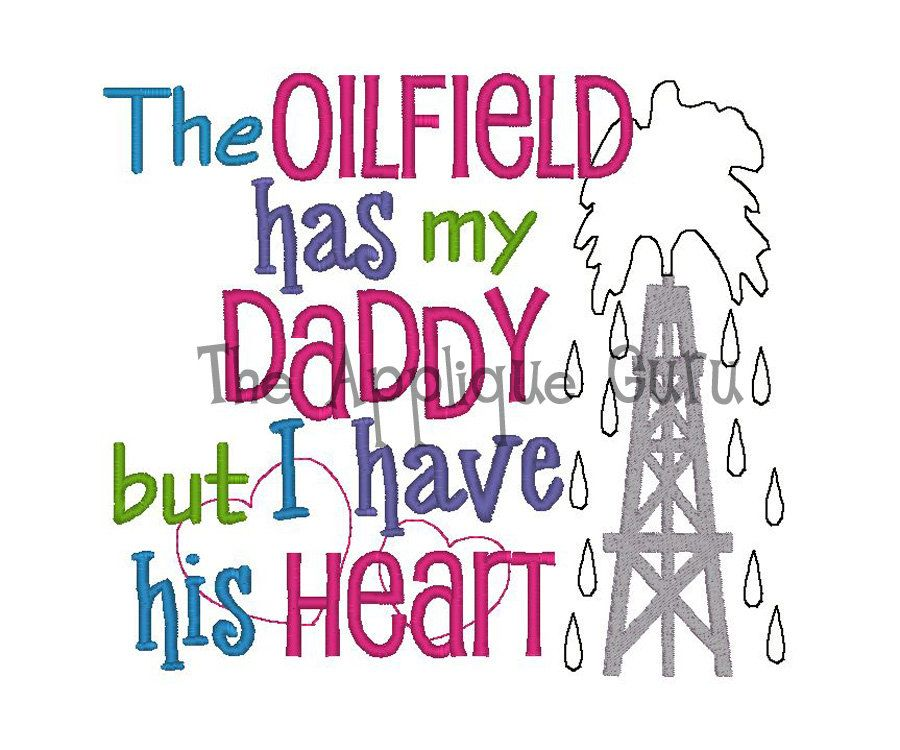 457c2047 Oilfield has my daddy, but I have his heart-AppJunkie | Applique ...
