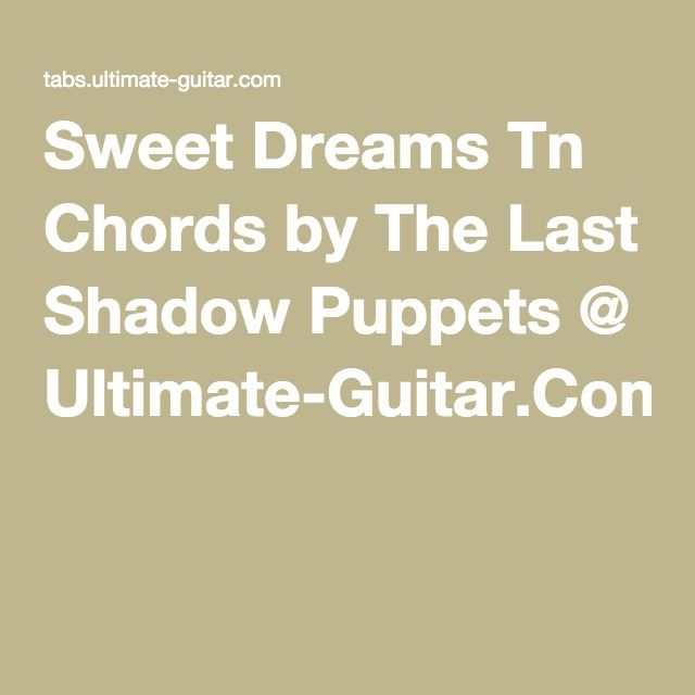 Sweet Dreams Tn Chords By The Last Shadow Puppets Ultimate Guitar