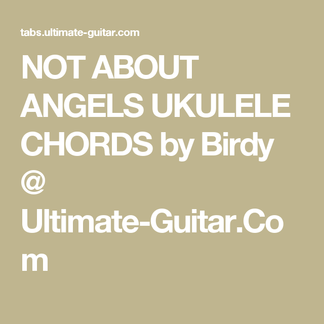 Not About Angels Ukulele Chords By Birdy Ultimate Guitar