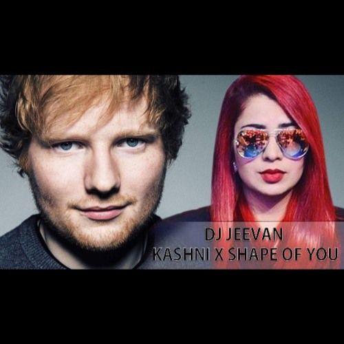 Kashni X Shape Of You Ed Sheeran Ft Jasmin Sandlas By Dj Jeevan Http Ift Tt 2pzkxay Muzyka