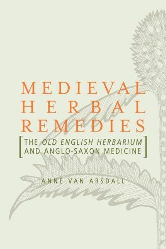Medieval Herbal Remedies: The Old English Herbarium and Anglo-Saxon Medicine by Anne Van Arsdall, http://www.amazon.co.uk/dp/0415884039/ref=cm_sw_r_pi_dp_uaagrb1VJR7GB
