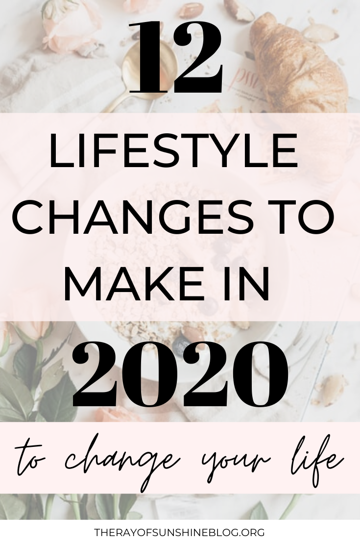12 Lifestyle changes to make in 2020 to change your life
