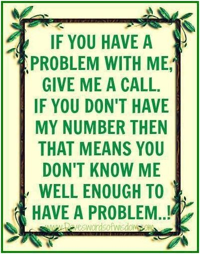 If You Have A Problem With Me Quotes Centralcom