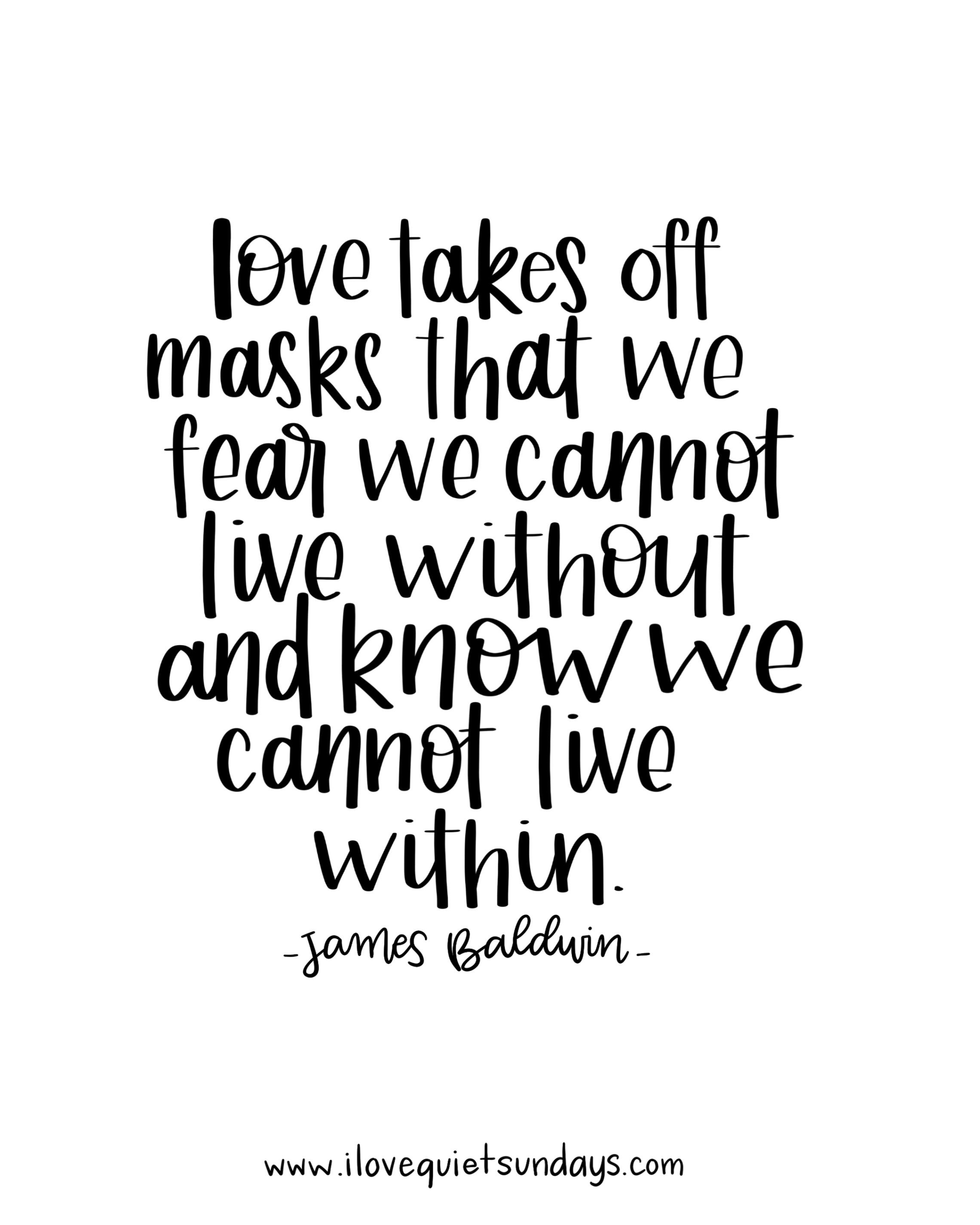 Love Takes Off Masks That We Fear We Cannot Live Without And Know We Cannot  Live