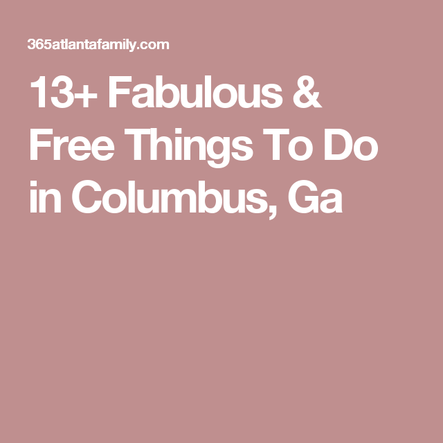 20+ Things To Do in Columbus, Ga You Will Love (With Lots of ...