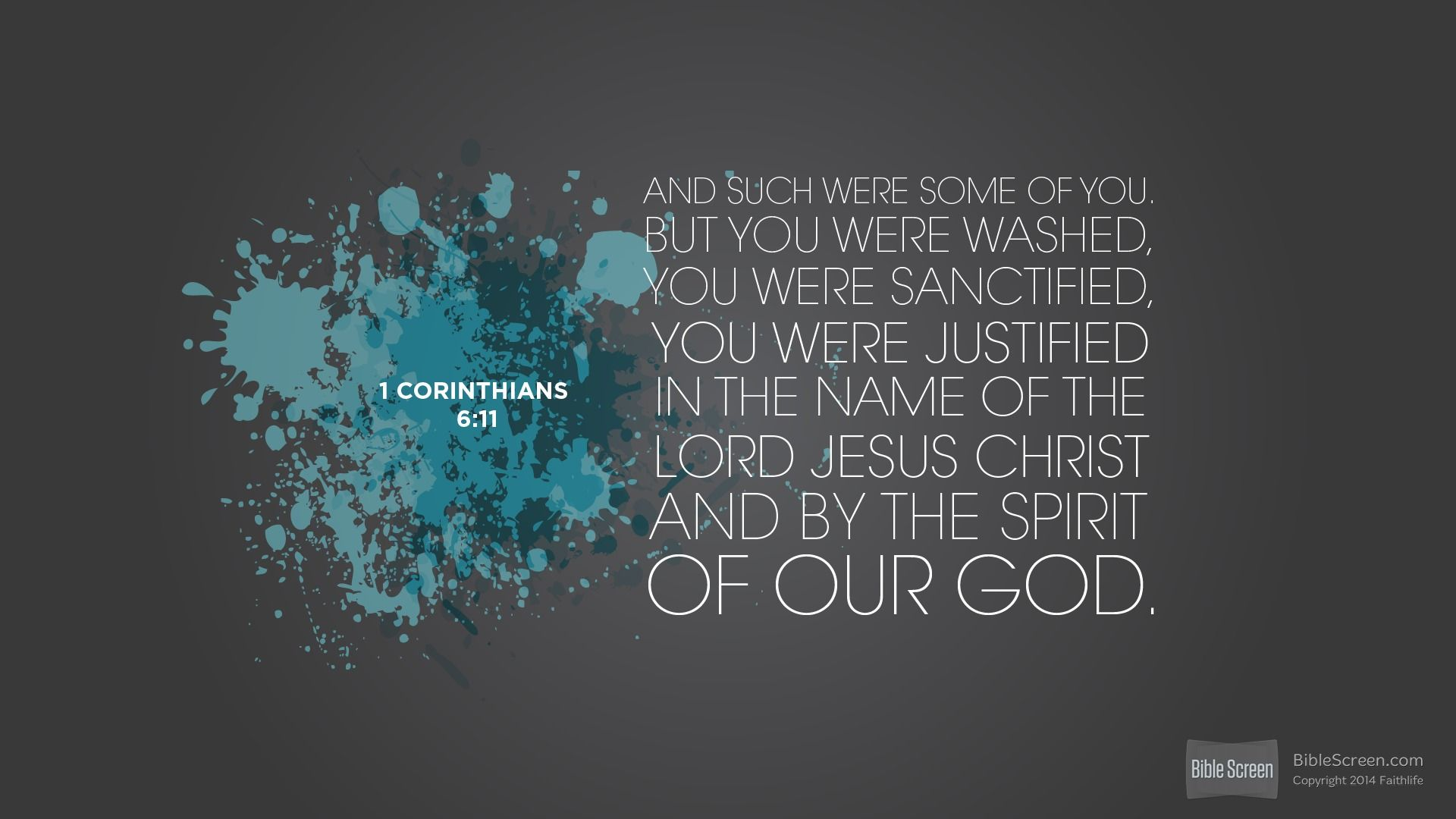 """""""And such were some of you. But you were washed, you were sanctified, you were justified in the name of the Lord Jesus Christ and by the Spirit of our God."""" 1 Corinthians 6:11"""