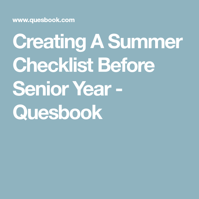 Creating A Summer Checklist Before Senior Year  Quesbook  School