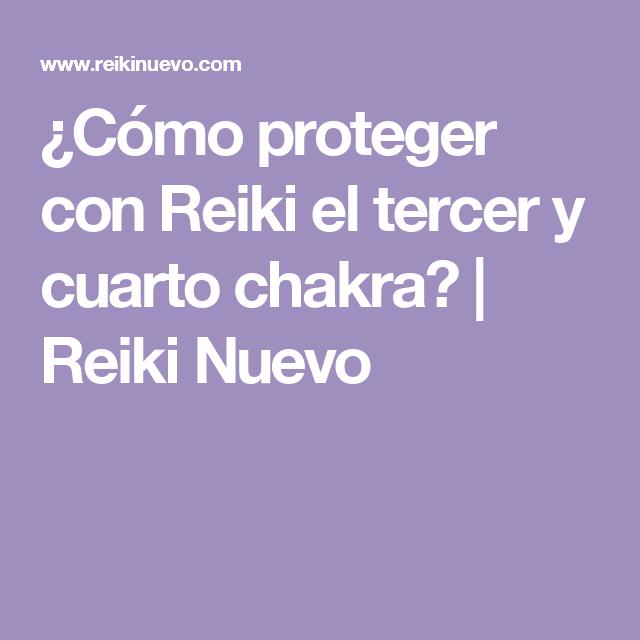 El Cuarto Chakra | Como Proteger Con Reiki El Tercer Y Cuarto Chakra Reiki Nuevo
