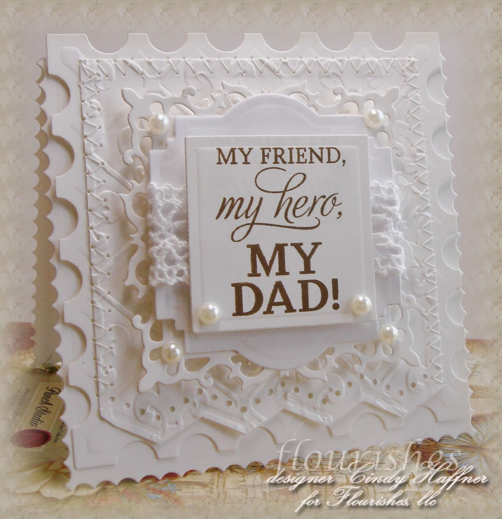 Stamps:Father's Day  Accessories:Supplies used:        Stamp set:  Father's Day      Spellbinder dies      PEARLS      MEMENTO TUXEDO BLACK PAD      May Arts Crochet Cotton Lace- WHITE      Cardstock:   Classic White