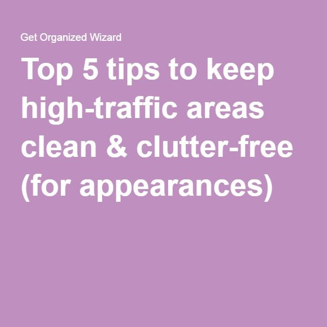 Top 5 tips to keep high-traffic areas clean & clutter-free (for appearances)