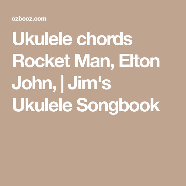 Ukulele chords Rocket Man, Elton John, | Jim\'s Ukulele Songbook ...
