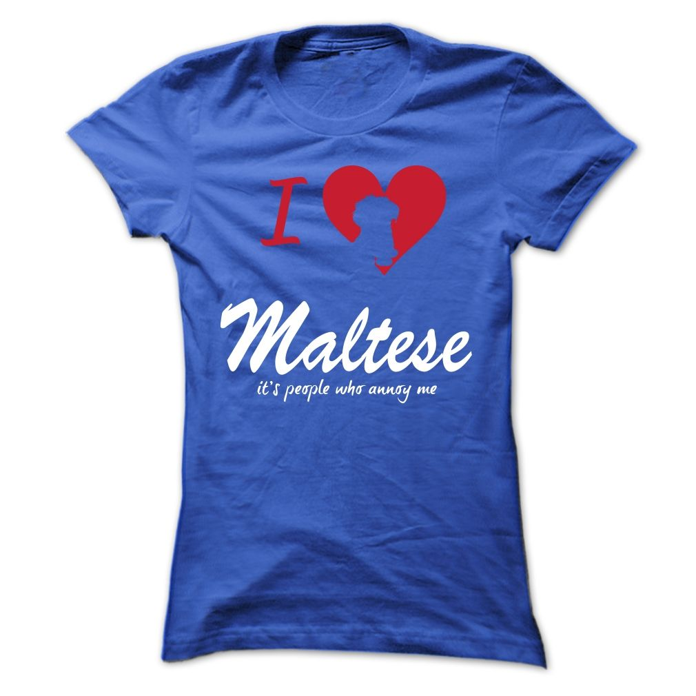 I Love Maltese, Its People Who Annoy Me...T-Shirt or ...