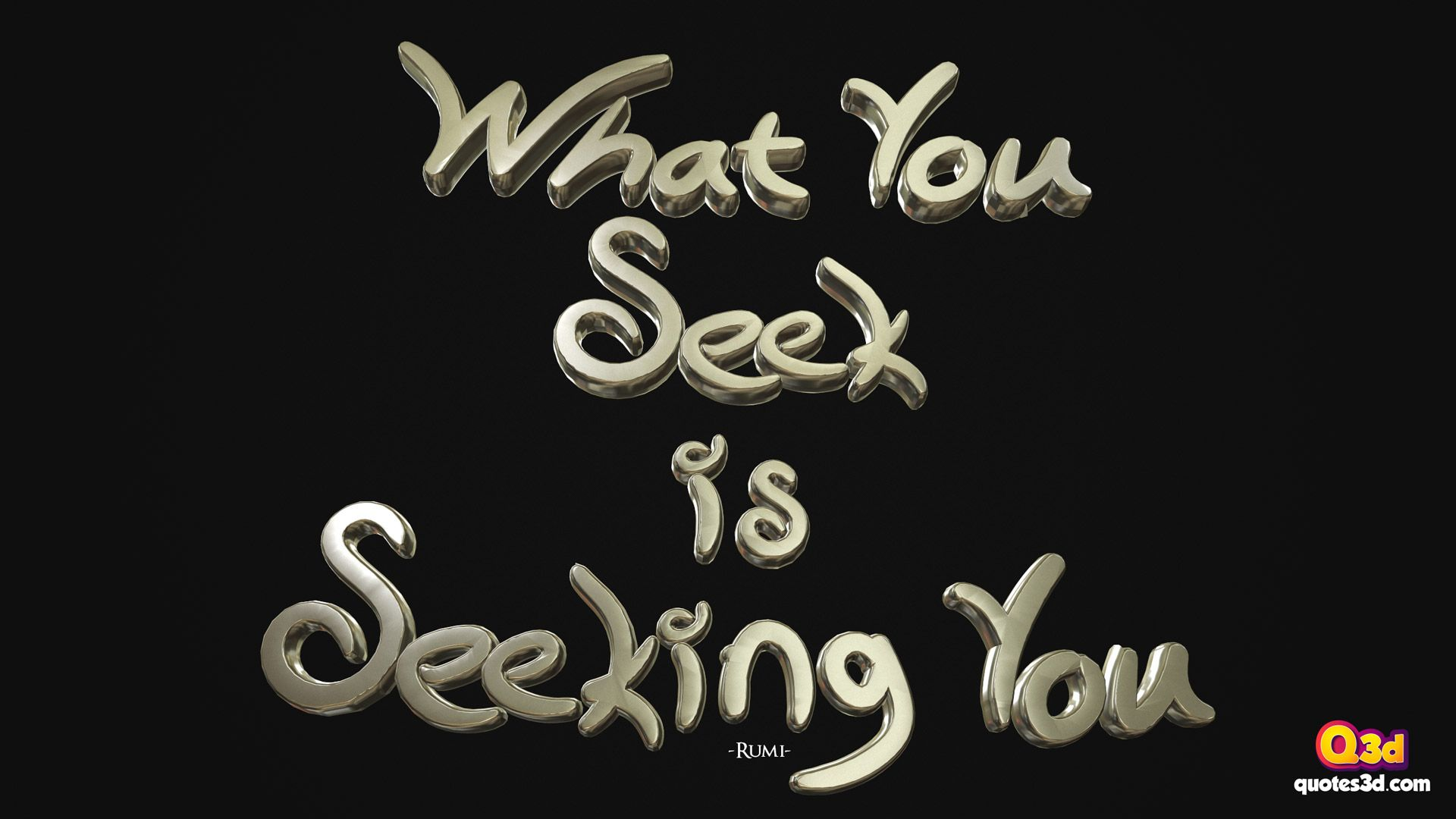 What You Seek Is Seeking You Rumi Best And Popular 3d Quotes