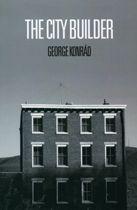 Daedalus Books Online - The City Builder - George Konrad. Ivan Sanders, trans. Carlos Fuentes, intro.