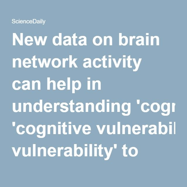 New data on brain network activity can help in understanding 'cognitive vulnerability' to depression -- ScienceDaily