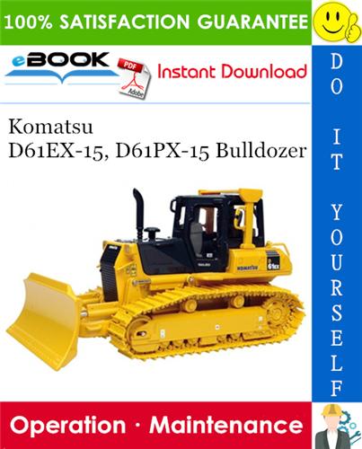 Komatsu D61ex 15 D61px 15 Bulldozer Operation Maintenance Manual Serial Number B40001 And Up Komatsu Operation And Maintenance Repair Manuals