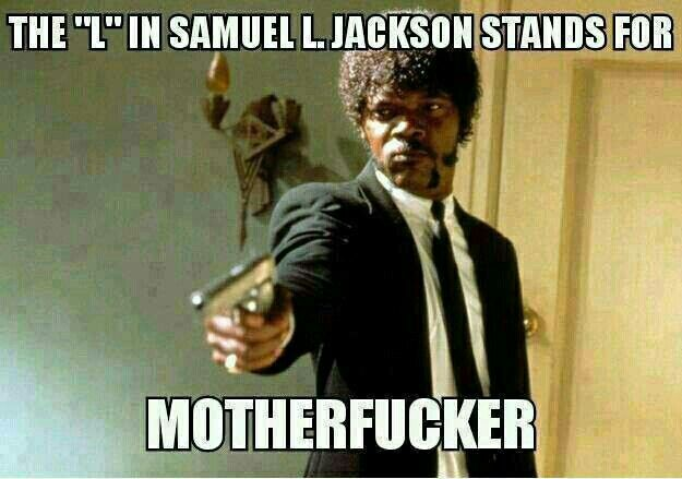 "Motherfucking ""L"" in motherfucking Samuel L. Motherfucking Jackson's motherfucking name ♤"