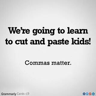 We Re Going To Learn How To Correctly Use Punctuation Kids Grammar Humor Funny Grammar Mistakes Funny Memes