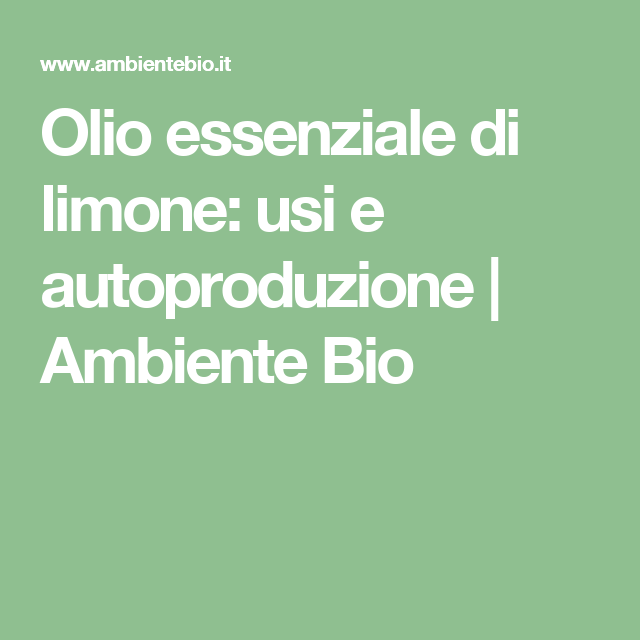 Olio essenziale di limone: usi e autoproduzione   Ambiente Bio