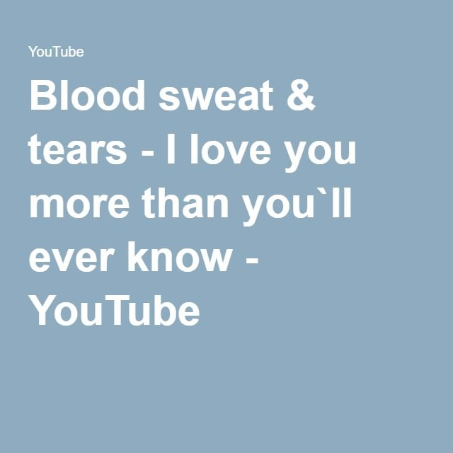 99205ab4b3ed Blood sweat   tears - I love you more than you`ll ever know - YouTube