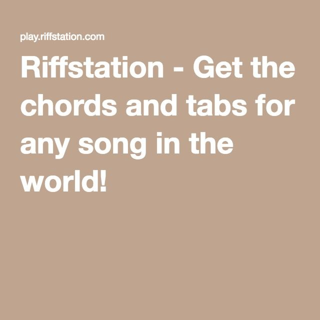 Riffstation Get The Chords And Tabs For Any Song In The World