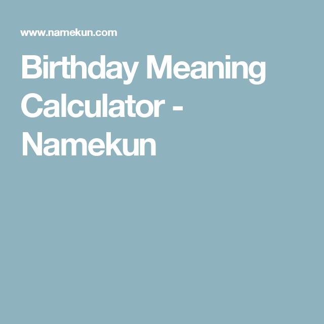 Birthday Meaning Calculator Namekun Astrology Calculator Meant To Be Birthday