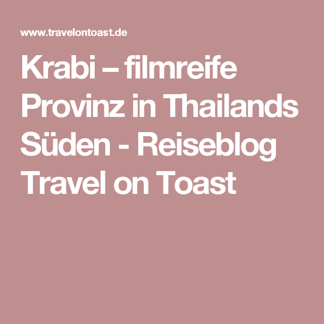 Krabi – filmreife Provinz in Thailands Süden - Reiseblog Travel on Toast