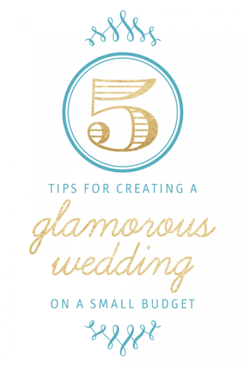 5 Top Tips To Create A Glamorous Wedding On Small Budget Use One Or All Of These Up The Glam Quotient Without Breaking Bank