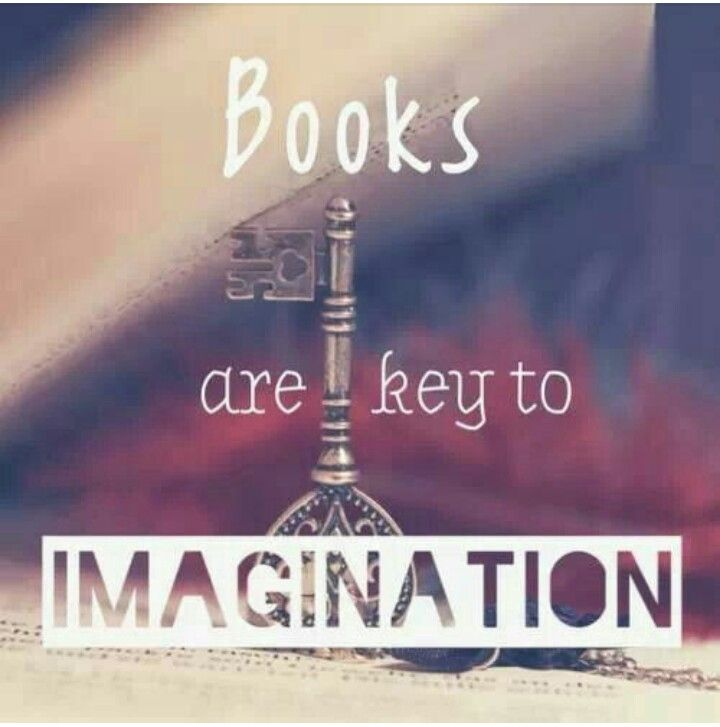 Books are key to imagination.