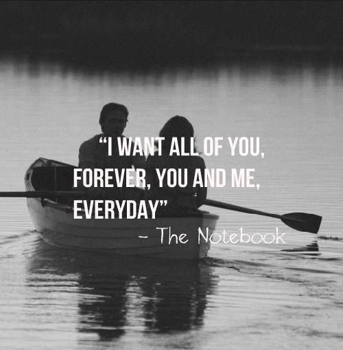the notebook ok com movies the notebook to i want all of you forever you and me everyday the notebook movies movie quotes things quotes quote sayings saying words word love lovers true love