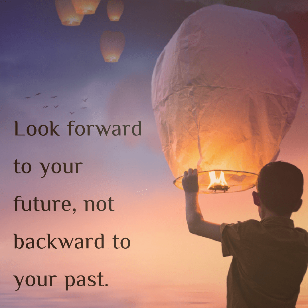 Look Forward To Your Future Not Looking Forward Quotes Looking Forward Move On Quotes
