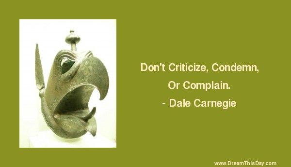 Dont Criticize Condemn Or Complain Dale Carnegie Inspiration
