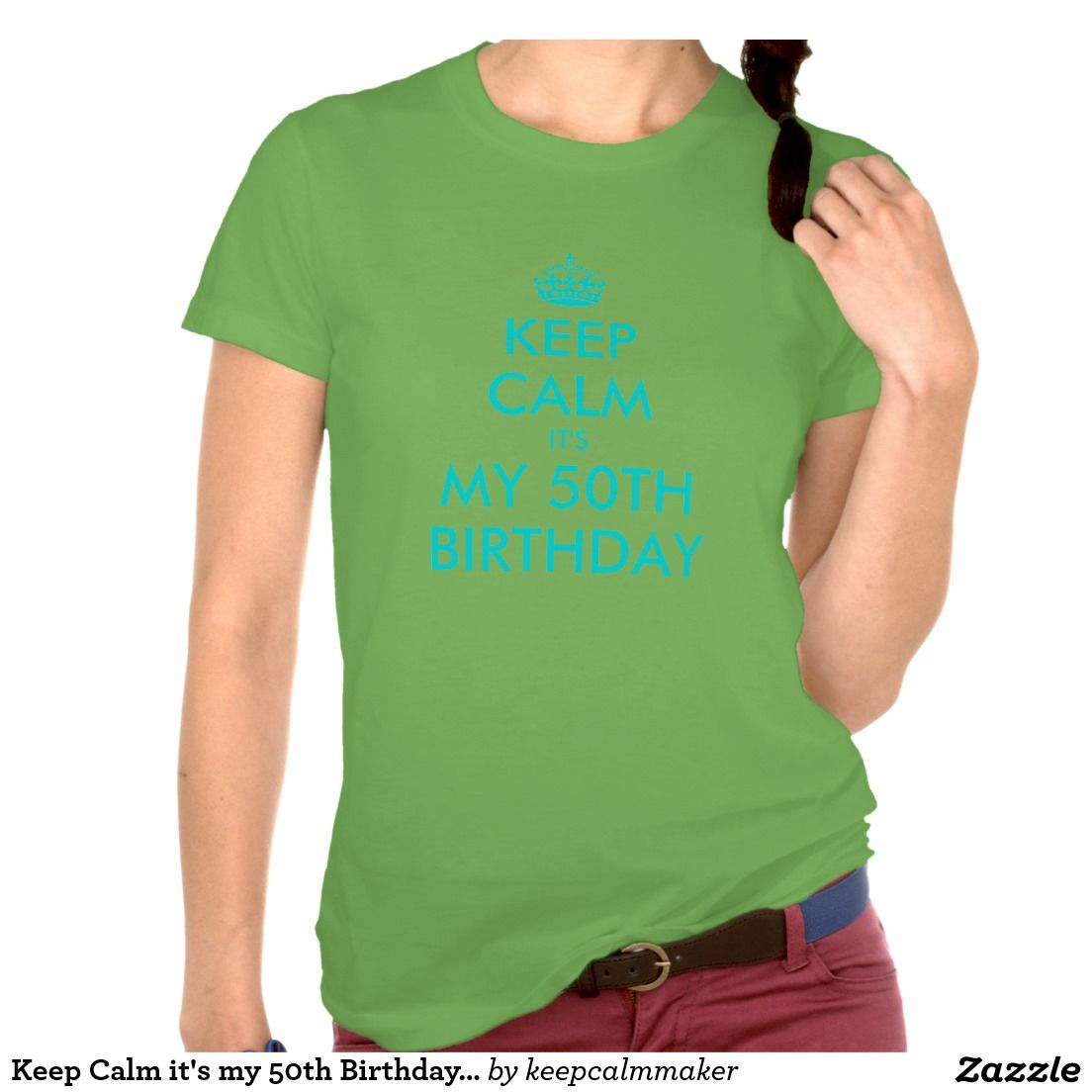 Keep Calm it's my 50th Birthday Shirt Turquoise Zazzle